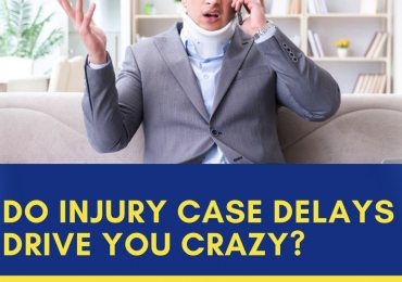 Do injury case delays Drive you crazy?